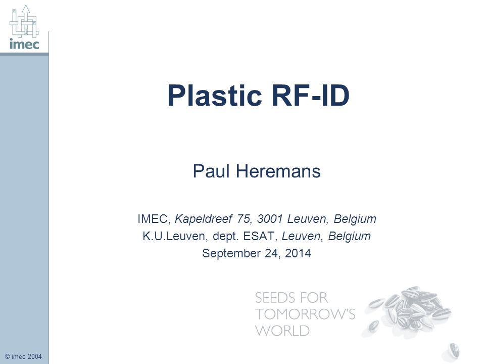 © imec 2004 Plastic RF-ID Paul Heremans IMEC, Kapeldreef 75, 3001 Leuven, Belgium K.U.Leuven, dept.