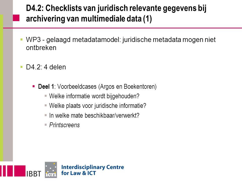 D4.2: Checklists van juridisch relevante gegevens bij archivering van multimediale data (1)  WP3 - gelaagd metadatamodel: juridische metadata mogen n