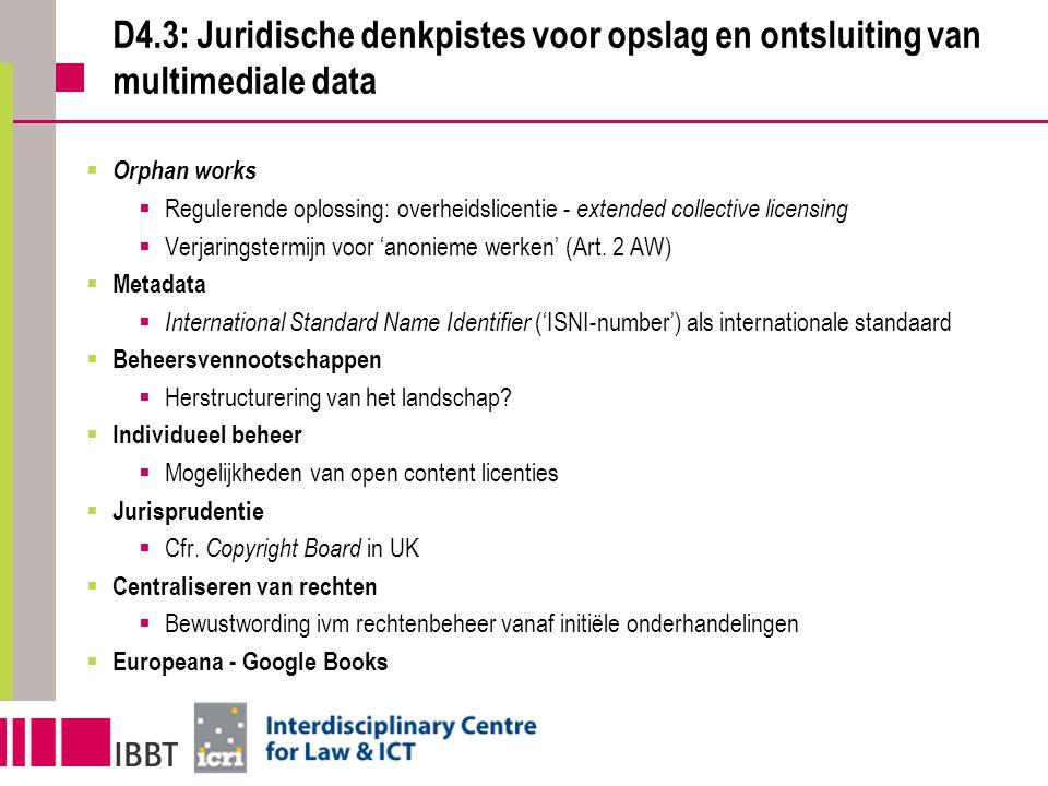 D4.3: Juridische denkpistes voor opslag en ontsluiting van multimediale data  Orphan works  Regulerende oplossing: overheidslicentie - extended collective licensing  Verjaringstermijn voor 'anonieme werken' (Art.
