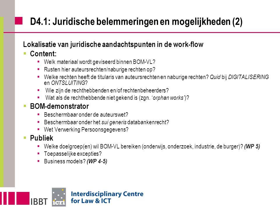 D4.1: Juridische belemmeringen en mogelijkheden (2) Lokalisatie van juridische aandachtspunten in de work-flow  Content:  Welk materiaal wordt geviseerd binnen BOM-VL.