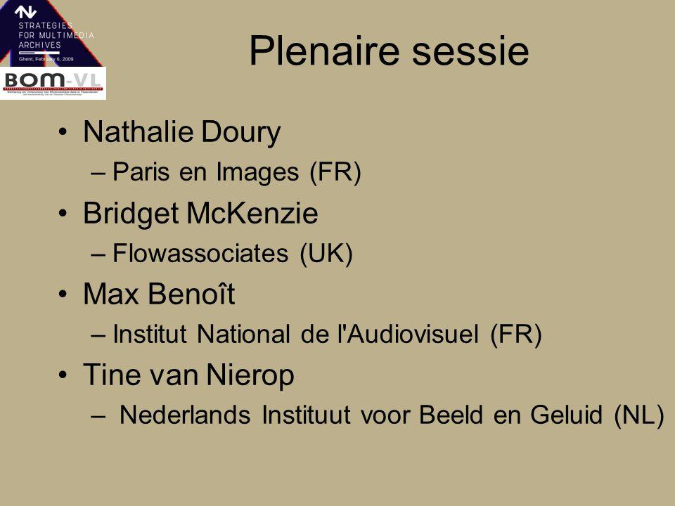 Plenaire sessie Nathalie Doury –Paris en Images (FR) Bridget McKenzie –Flowassociates (UK) Max Benoît –Institut National de l Audiovisuel (FR) Tine van Nierop – Nederlands Instituut voor Beeld en Geluid (NL)