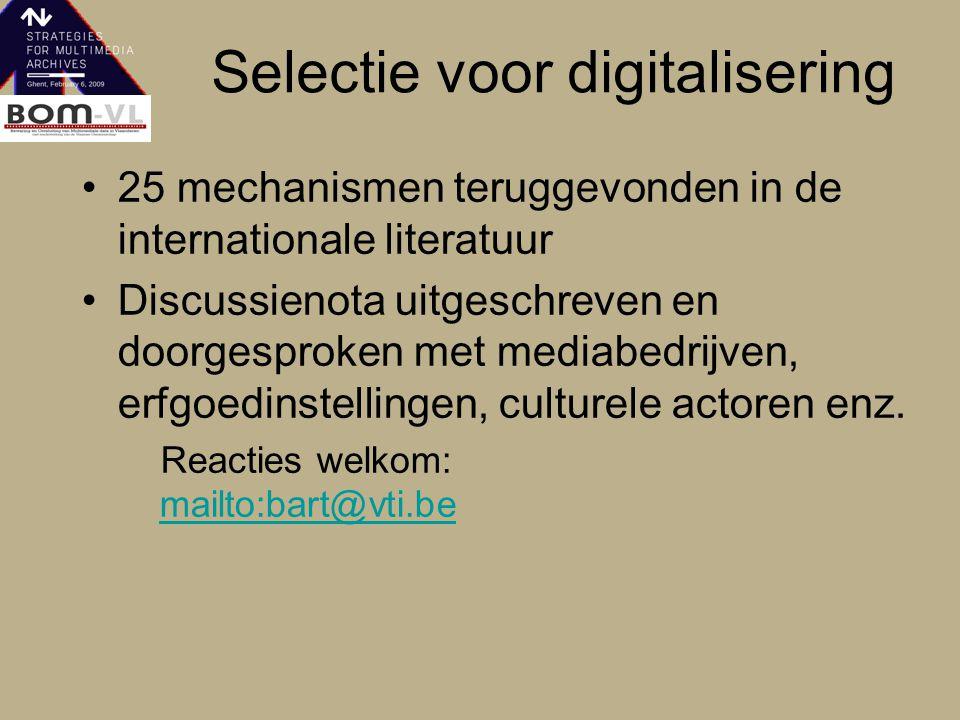 Selectie voor digitalisering Institutioneel kader 1.Collectiebeleid 2.Doelstellingen van een bestaand digitaal archief 3.Selectie door archiefontwerp 4.Gebruiks- en auteursrechten Fysieke criteria 13.Toegankelijkheid 14.Staat van het materiaal 15.Kwaliteit na digitalisering 16.Meerwaarde door digitalisering