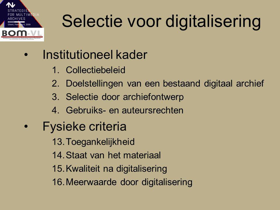 Selectie voor digitalisering Institutioneel kader 1.Collectiebeleid 2.Doelstellingen van een bestaand digitaal archief 3.Selectie door archiefontwerp