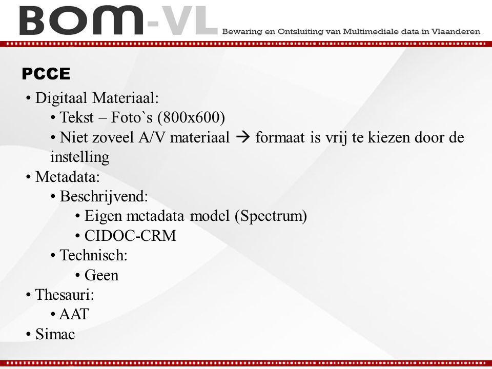 PCCE Digitaal Materiaal: Tekst – Foto`s (800x600) Niet zoveel A/V materiaal  formaat is vrij te kiezen door de instelling Metadata: Beschrijvend: Eigen metadata model (Spectrum) CIDOC-CRM Technisch: Geen Thesauri: AAT Simac