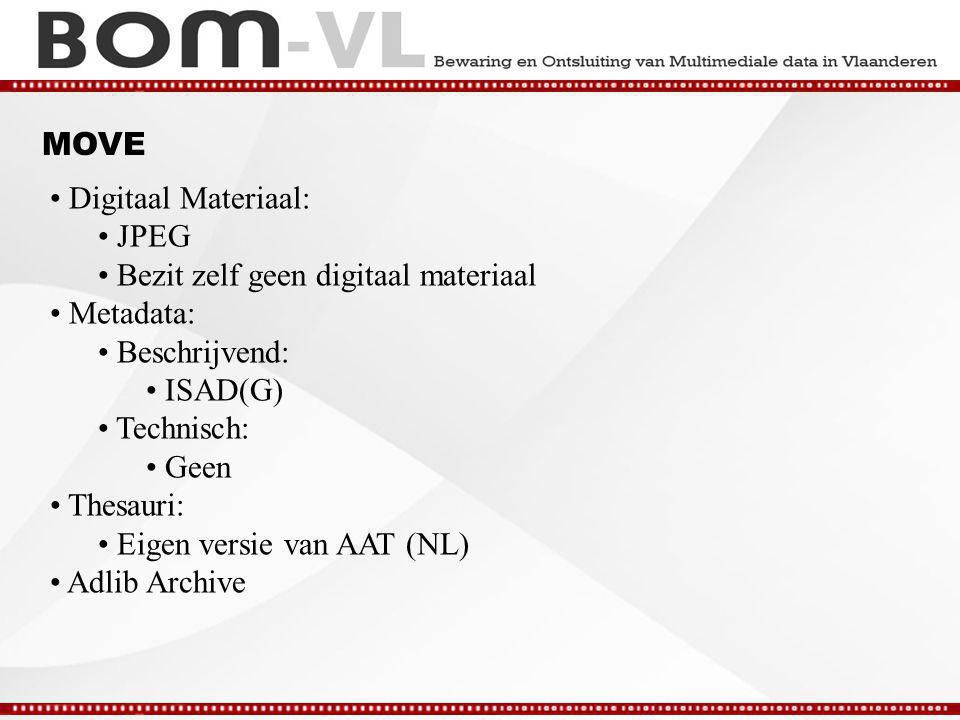 MOVE Digitaal Materiaal: JPEG Bezit zelf geen digitaal materiaal Metadata: Beschrijvend: ISAD(G) Technisch: Geen Thesauri: Eigen versie van AAT (NL) Adlib Archive