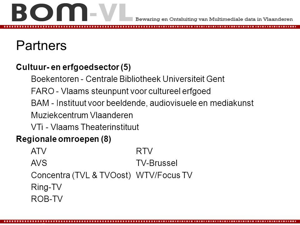 Partners Cultuur- en erfgoedsector (5) Boekentoren - Centrale Bibliotheek Universiteit Gent FARO - Vlaams steunpunt voor cultureel erfgoed BAM - Instituut voor beeldende, audiovisuele en mediakunst Muziekcentrum Vlaanderen VTi - Vlaams Theaterinstituut Regionale omroepen (8) ATVRTV AVSTV-Brussel Concentra (TVL & TVOost)WTV/Focus TV Ring-TV ROB-TV