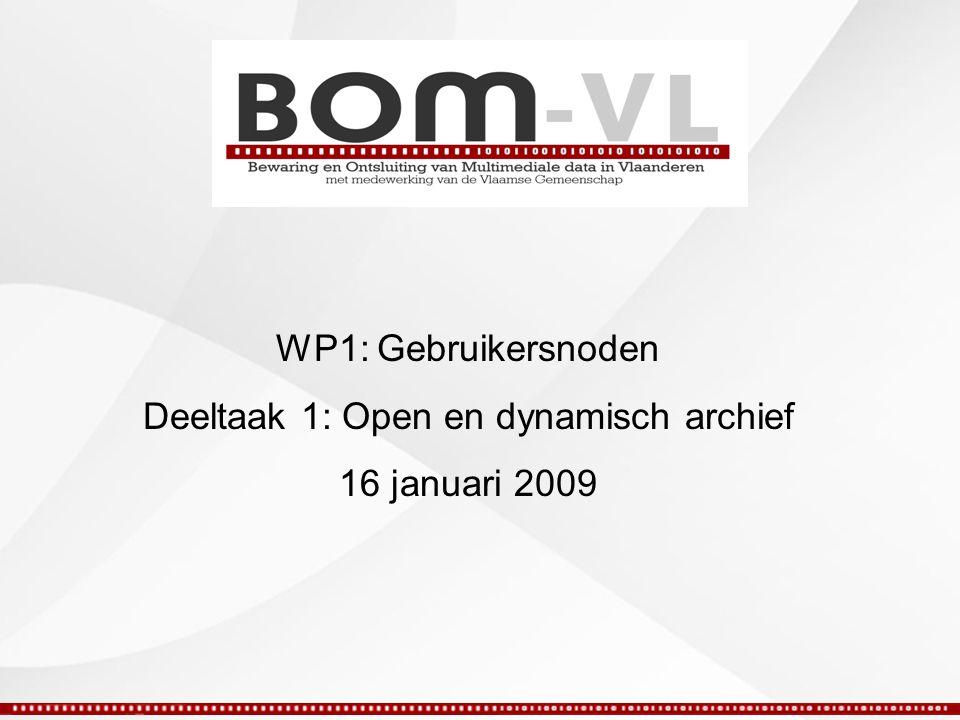 WP1: Gebruikersnoden Deeltaak 1: Open en dynamisch archief 16 januari 2009