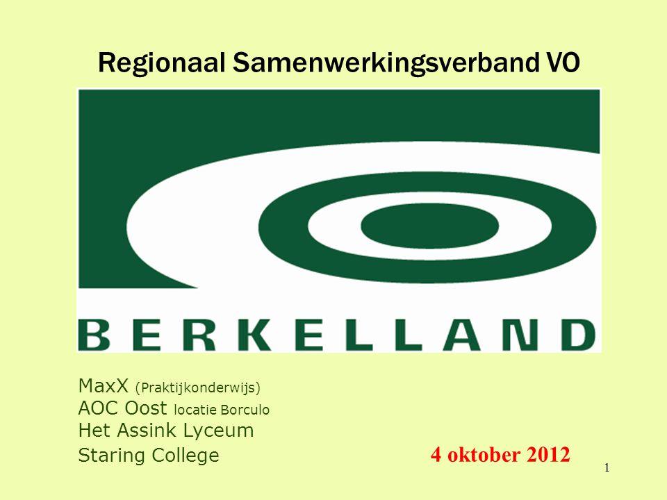 1 Regionaal Samenwerkingsverband VO MaxX (Praktijkonderwijs) AOC Oost locatie Borculo Het Assink Lyceum Staring College 4 oktober 2012