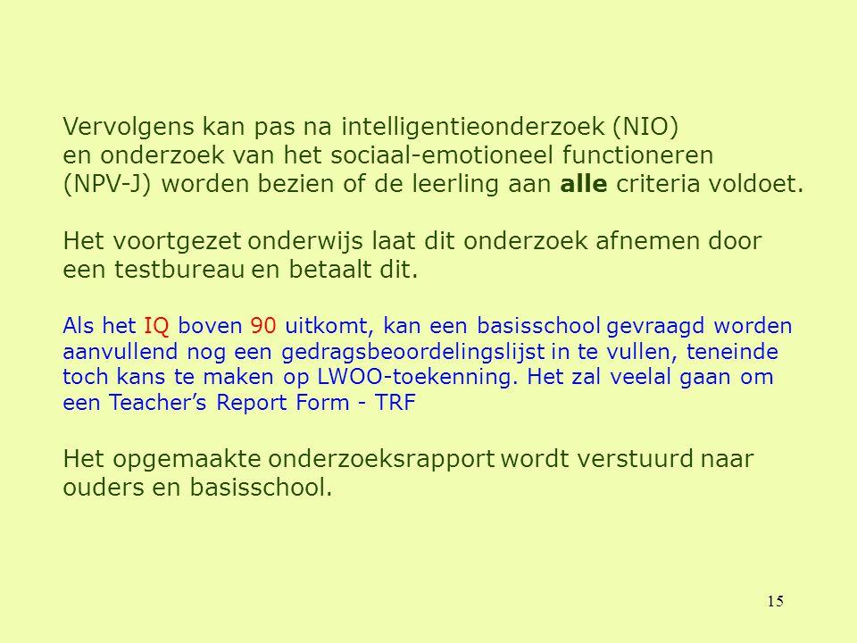 15 Vervolgens kan pas na intelligentieonderzoek (NIO) en onderzoek van het sociaal-emotioneel functioneren (NPV-J) worden bezien of de leerling aan al