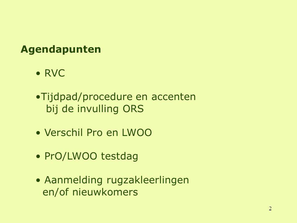 2 Agendapunten RVC Tijdpad/procedure en accenten bij de invulling ORS Verschil Pro en LWOO PrO/LWOO testdag Aanmelding rugzakleerlingen en/of nieuwkom