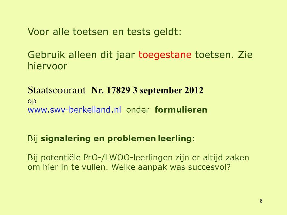 8 Voor alle toetsen en tests geldt: Gebruik alleen dit jaar toegestane toetsen. Zie hiervoor Staatscourant Nr. 17829 3 september 2012 op www.swv-berke