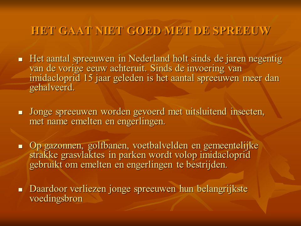 HET GAAT NIET GOED MET DE SPREEUW Het aantal spreeuwen in Nederland holt sinds de jaren negentig van de vorige eeuw achteruit. Sinds de invoering van
