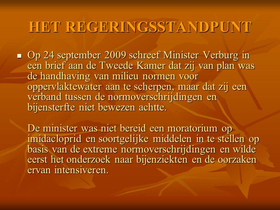 HET REGERINGSSTANDPUNT Op 24 september 2009 schreef Minister Verburg in een brief aan de Tweede Kamer dat zij van plan was de handhaving van milieu normen voor oppervlaktewater aan te scherpen, maar dat zij een verband tussen de normoverschrijdingen en bijensterfte niet bewezen achtte.