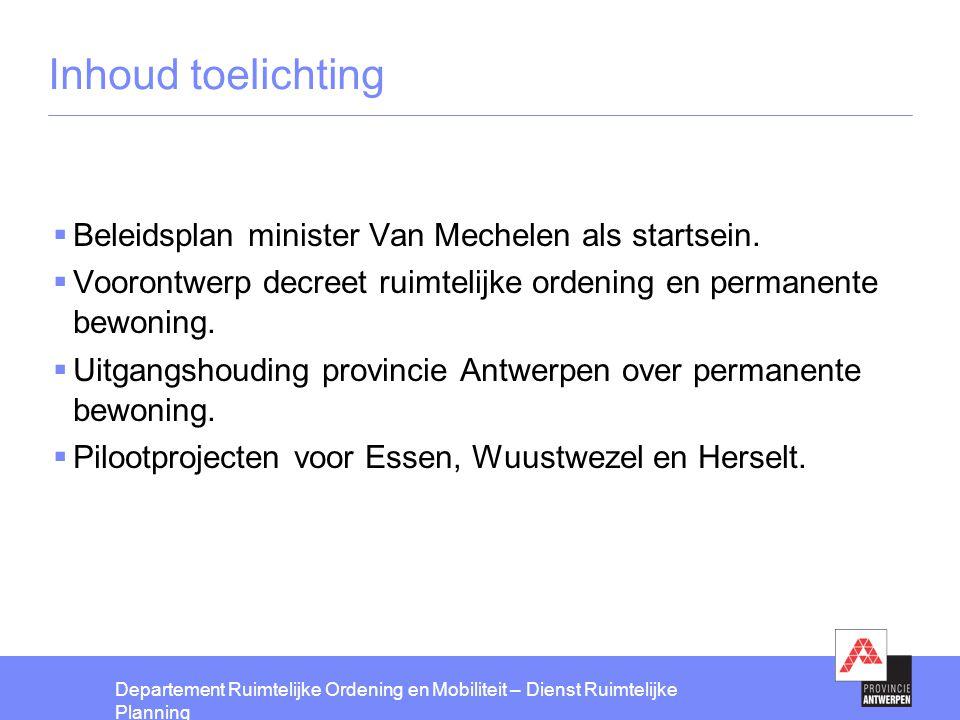 Departement Ruimtelijke Ordening en Mobiliteit – Dienst Ruimtelijke Planning Inhoud toelichting  Beleidsplan minister Van Mechelen als startsein.  V