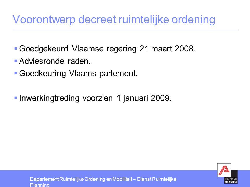 Departement Ruimtelijke Ordening en Mobiliteit – Dienst Ruimtelijke Planning Voorontwerp decreet ruimtelijke ordening  Goedgekeurd Vlaamse regering 2