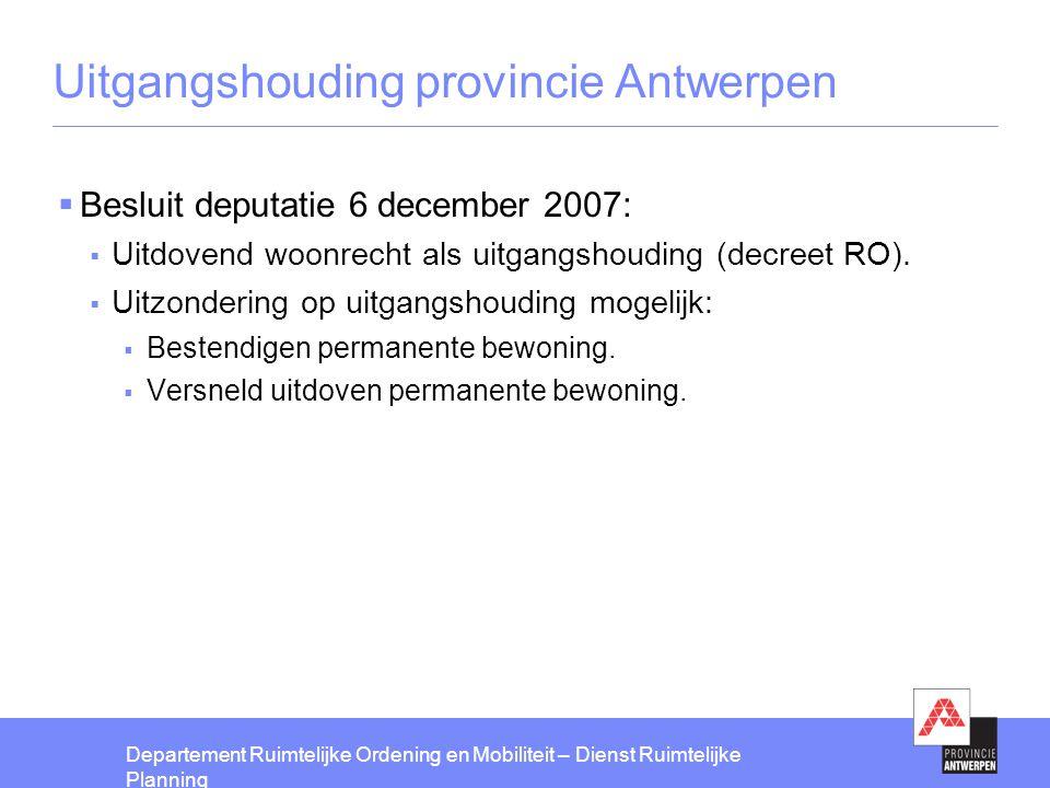 Departement Ruimtelijke Ordening en Mobiliteit – Dienst Ruimtelijke Planning Uitgangshouding provincie Antwerpen  Besluit deputatie 6 december 2007: