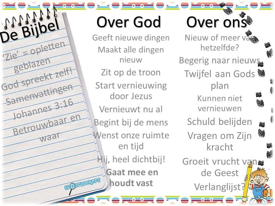 De Bijbel 'Zie' = opletten geblazen God spreekt zelf! Samenvattingen Johannes 3:16 Betrouwbaar en waar Geeft nieuwe dingen Maakt alle dingen nieuw Zit