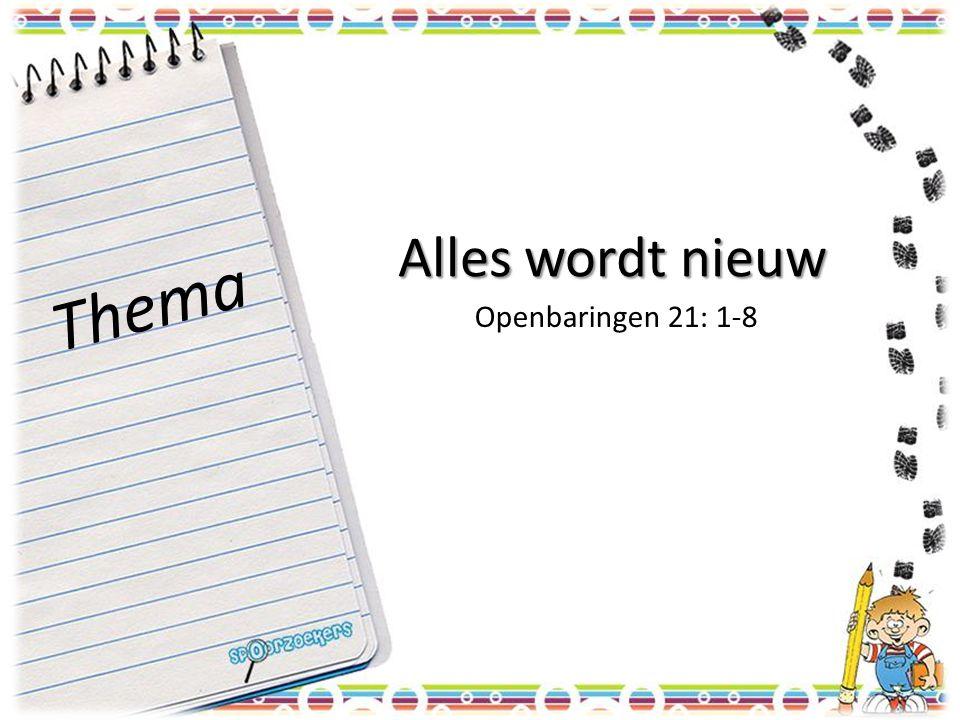 Alles wordt nieuw Openbaringen 21: 1-8 Thema