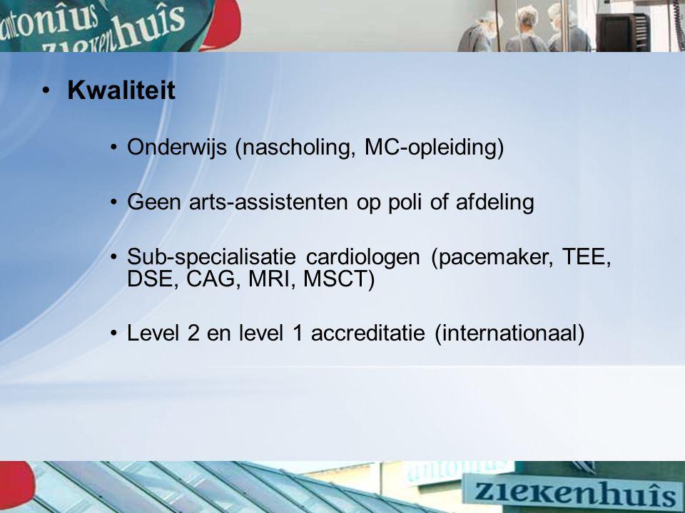 Kwaliteit Onderwijs (nascholing, MC-opleiding) Geen arts-assistenten op poli of afdeling Sub-specialisatie cardiologen (pacemaker, TEE, DSE, CAG, MRI, MSCT) Level 2 en level 1 accreditatie (internationaal)