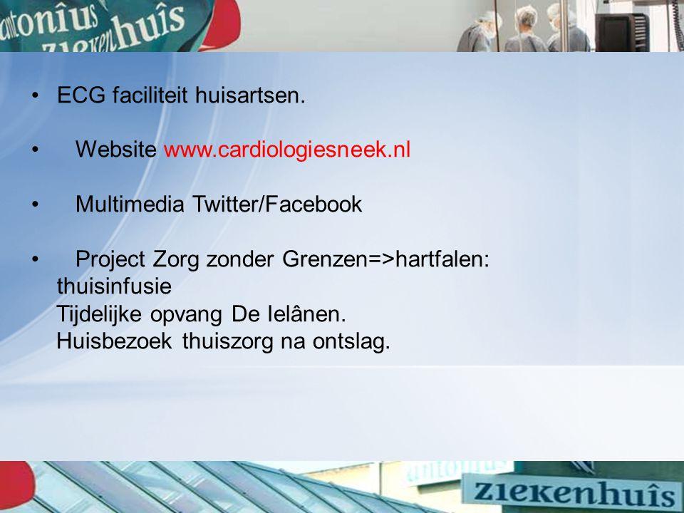 ECG faciliteit huisartsen. Website www.cardiologiesneek.nl Multimedia Twitter/Facebook Project Zorg zonder Grenzen=>hartfalen: thuisinfusie Tijdelijke