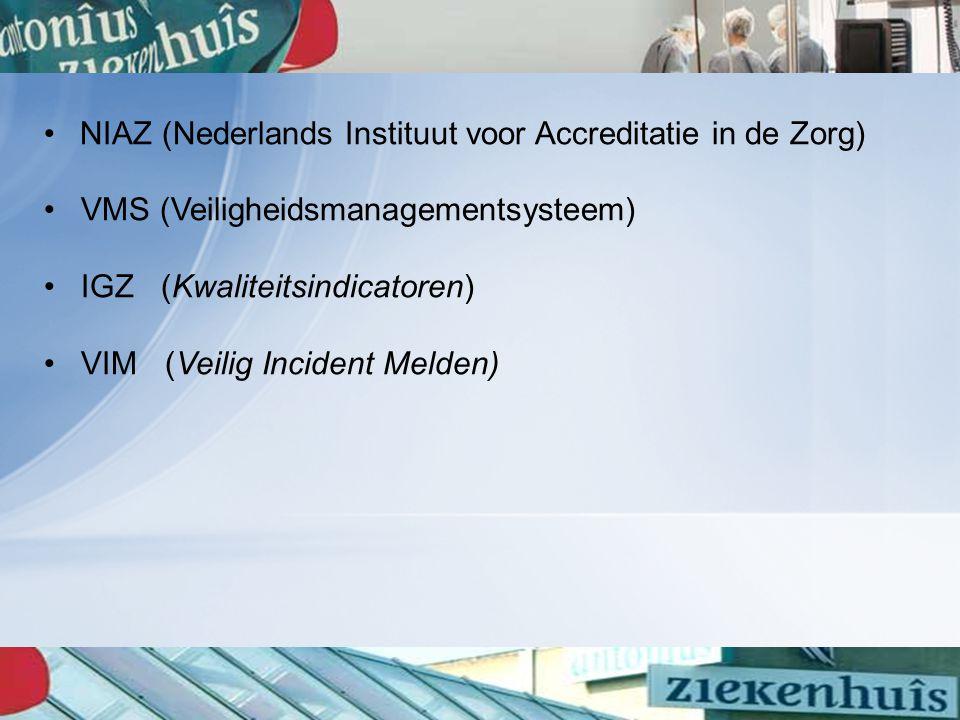 NIAZ (Nederlands Instituut voor Accreditatie in de Zorg) VMS (Veiligheidsmanagementsysteem) IGZ (Kwaliteitsindicatoren) VIM (Veilig Incident Melden)