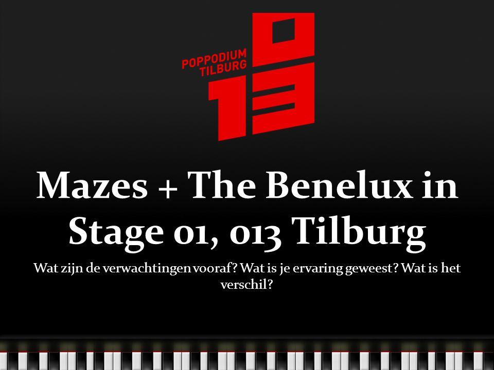 Verwachtingen Veel energie bij The Benelux Weinig publiek Het publiek dat er is komt voor Mazes Mazes is spannend