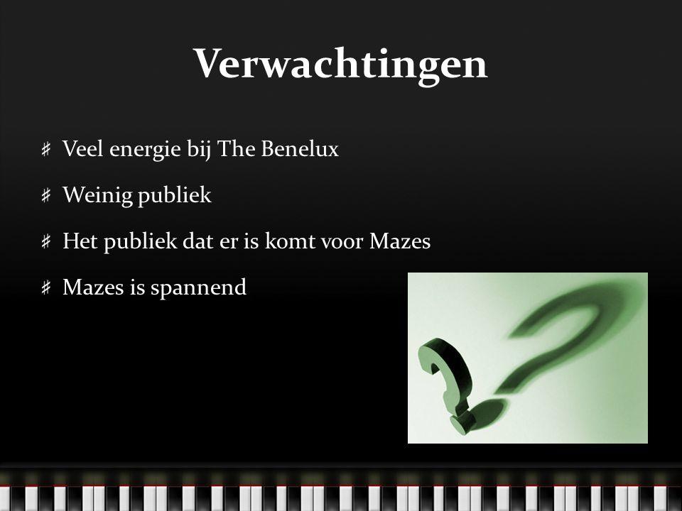 Ervaringen The Benelux was goed bezig en het publiek vond het leuk en deed na een tijdje mee Niemand leek te komen voor Mazes (?) Mazes viel tegen en speelde net zo kort als zijn voorprogramma