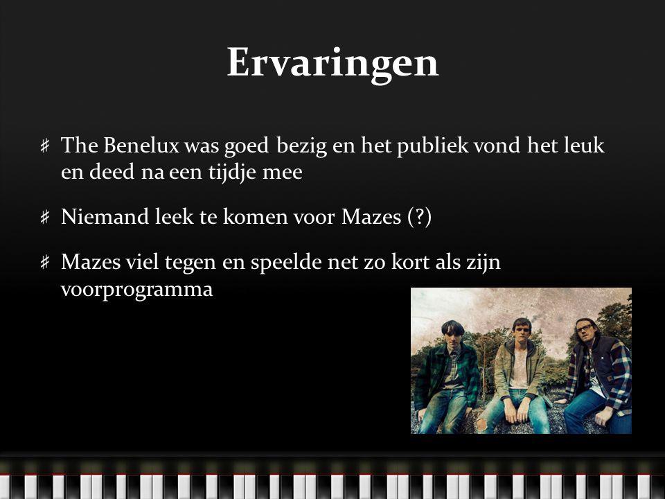 Ervaringen The Benelux was goed bezig en het publiek vond het leuk en deed na een tijdje mee Niemand leek te komen voor Mazes ( ) Mazes viel tegen en speelde net zo kort als zijn voorprogramma