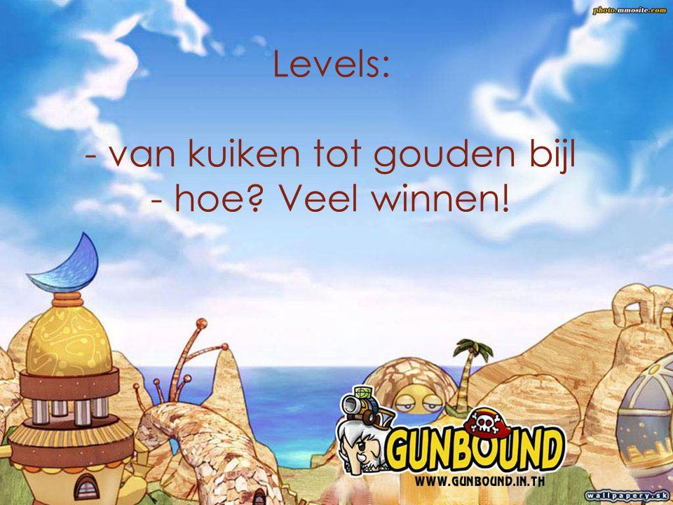 a Levels: - van kuiken tot gouden bijl - hoe Veel winnen!
