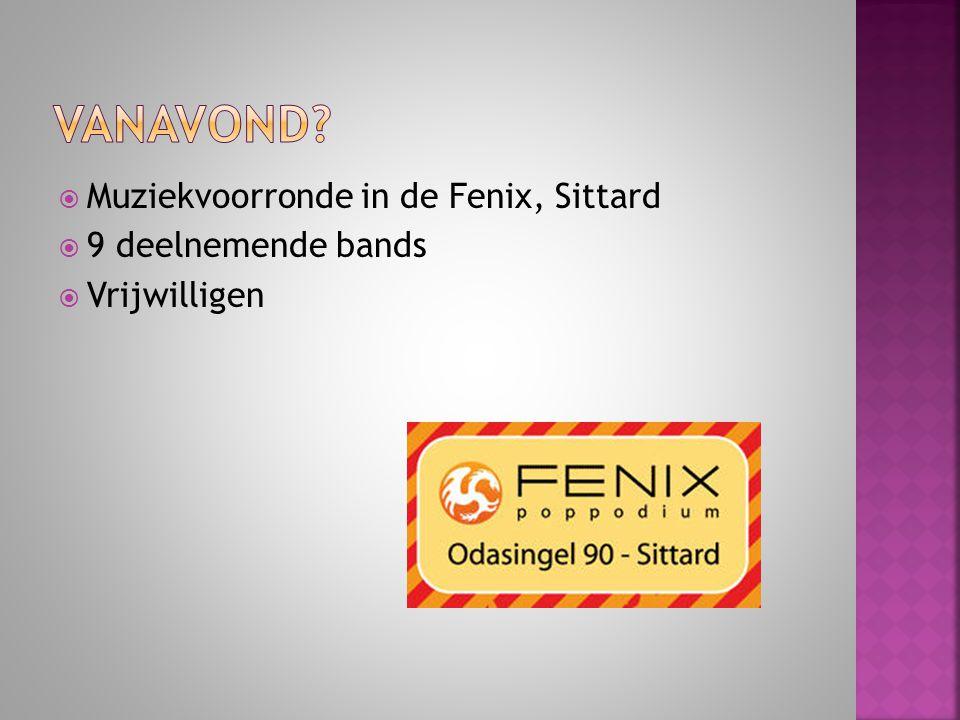  Muziekvoorronde in de Fenix, Sittard  9 deelnemende bands  Vrijwilligen