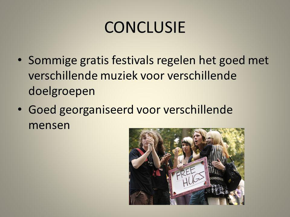 CONCLUSIE Sommige gratis festivals regelen het goed met verschillende muziek voor verschillende doelgroepen Goed georganiseerd voor verschillende mens