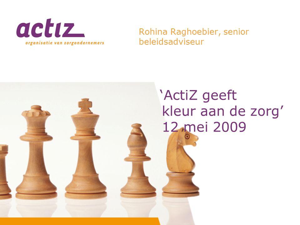 Opbouw presentatie -Speerpunt strategisch beleid 2009-2011 -Programma 'ActiZ geeft kleur aan de zorg' -Doelstellingen -Hoofdlijnen en activiteiten -Uitdagingen en kansen
