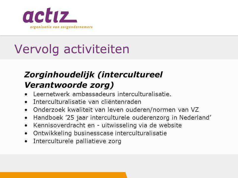 Vervolg activiteiten Zorginhoudelijk (intercultureel Verantwoorde zorg) Leernetwerk ambassadeurs interculturalisatie. Interculturalisatie van cliënten