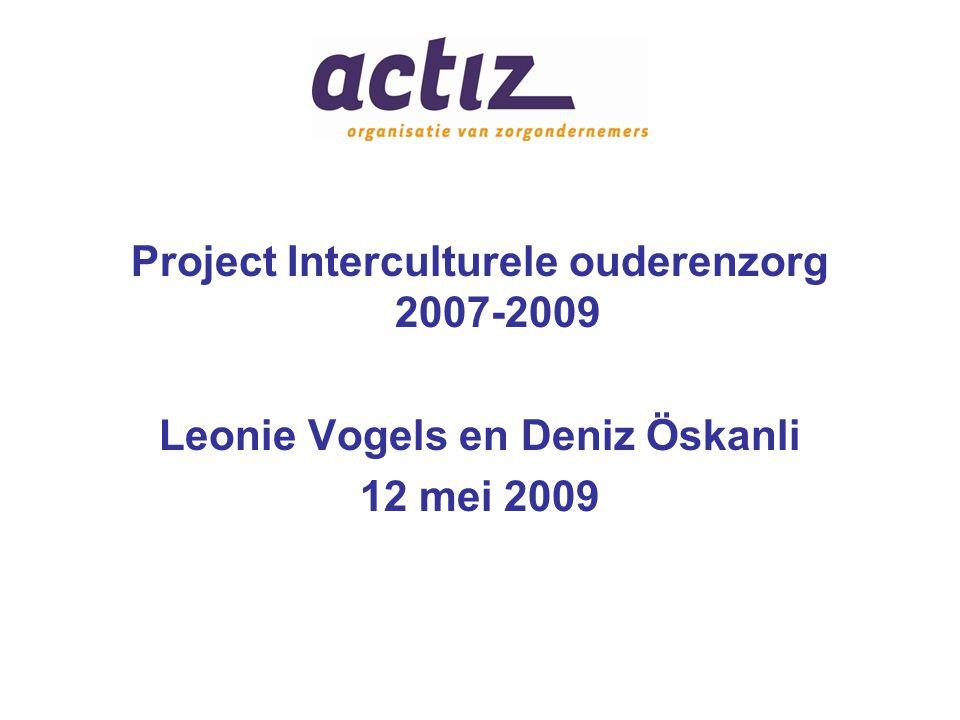 Project Interculturele ouderenzorg 2007-2009 Leonie Vogels en Deniz Öskanli 12 mei 2009