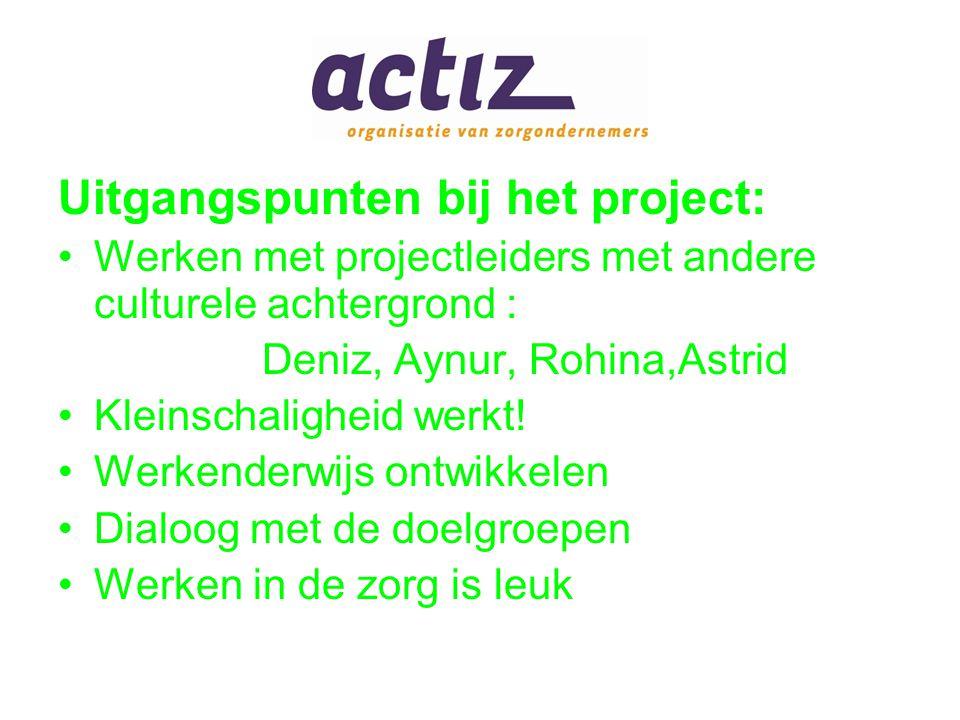 Uitgangspunten bij het project: Werken met projectleiders met andere culturele achtergrond : Deniz, Aynur, Rohina,Astrid Kleinschaligheid werkt.