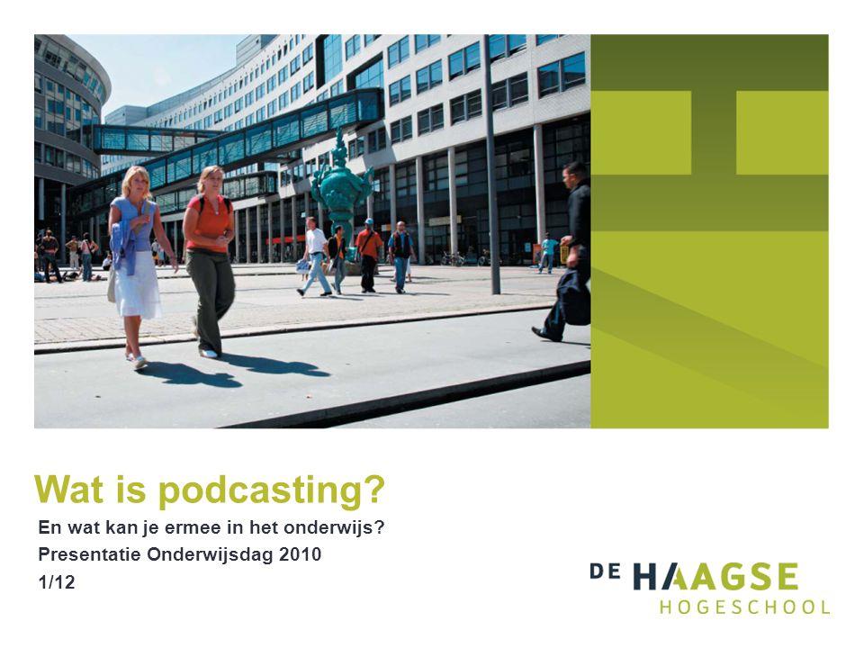 En wat kan je ermee in het onderwijs Presentatie Onderwijsdag 2010 1/12 Wat is podcasting