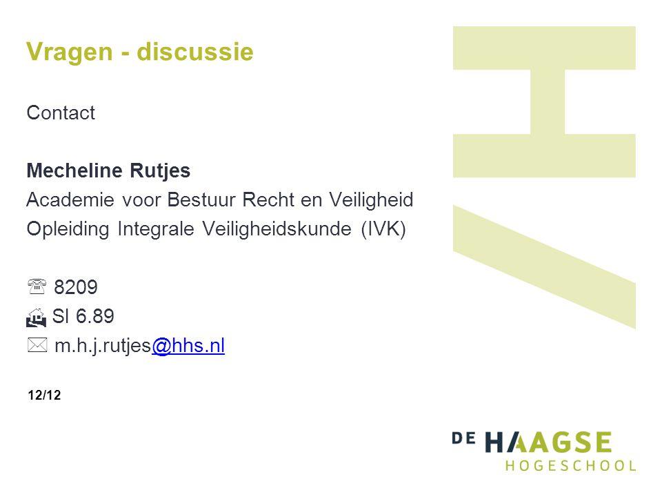 Vragen - discussie Contact Mecheline Rutjes Academie voor Bestuur Recht en Veiligheid Opleiding Integrale Veiligheidskunde (IVK)  8209  Sl 6.89  m.h.j.rutjes@hhs.nl@hhs.nl 12/12
