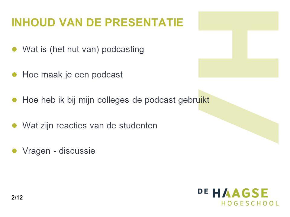 INHOUD VAN DE PRESENTATIE Wat is (het nut van) podcasting Hoe maak je een podcast Hoe heb ik bij mijn colleges de podcast gebruikt Wat zijn reacties van de studenten Vragen - discussie 2/12