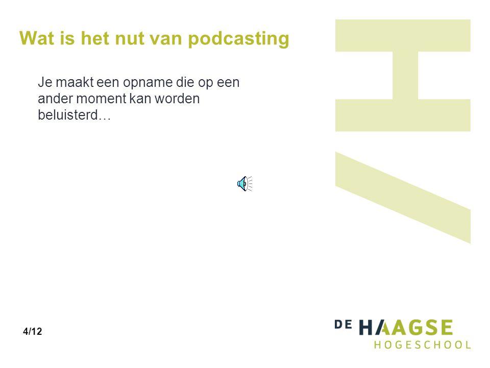 Wat is het nut van podcasting Je maakt een opname die op een ander moment kan worden beluisterd… 4/12