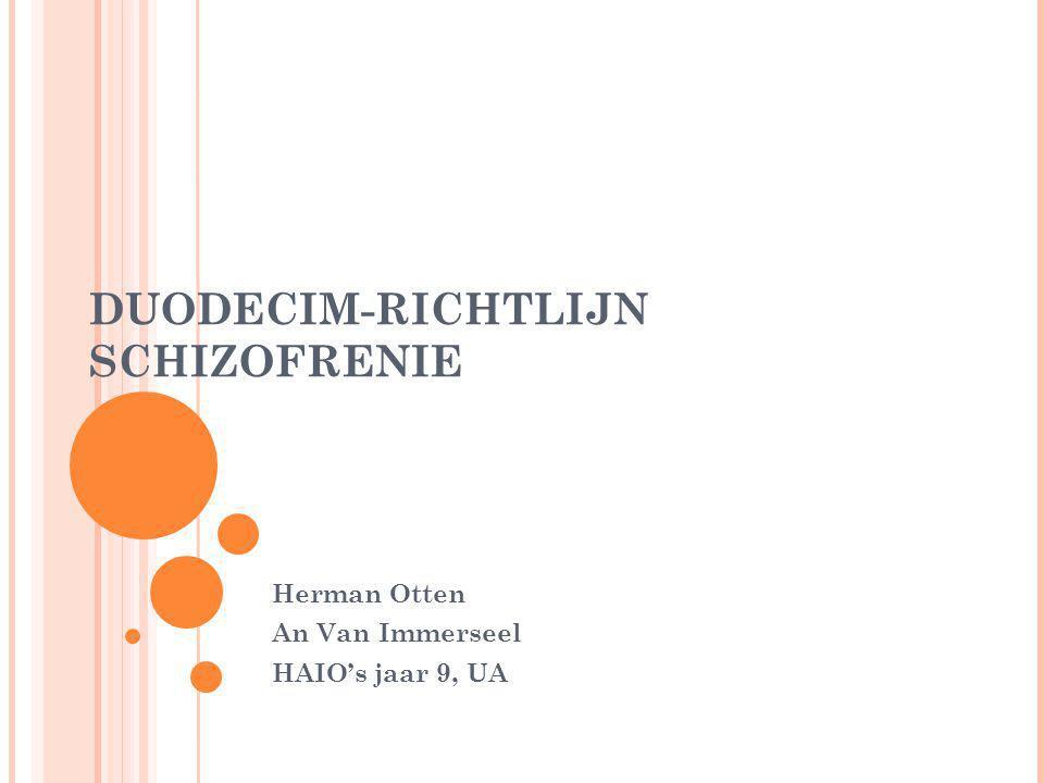 DUODECIM-RICHTLIJN SCHIZOFRENIE Herman Otten An Van Immerseel HAIO's jaar 9, UA