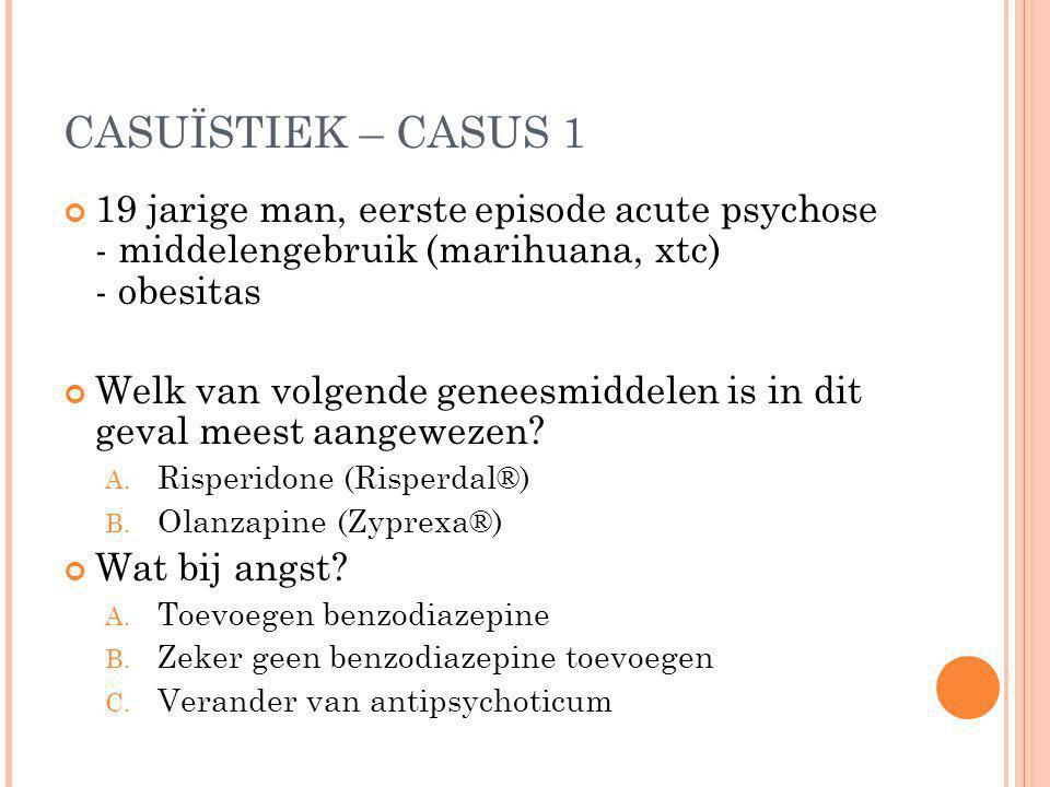 CASUÏSTIEK – CASUS 1 19 jarige man, eerste episode acute psychose - middelengebruik (marihuana, xtc) - obesitas Welk van volgende geneesmiddelen is in