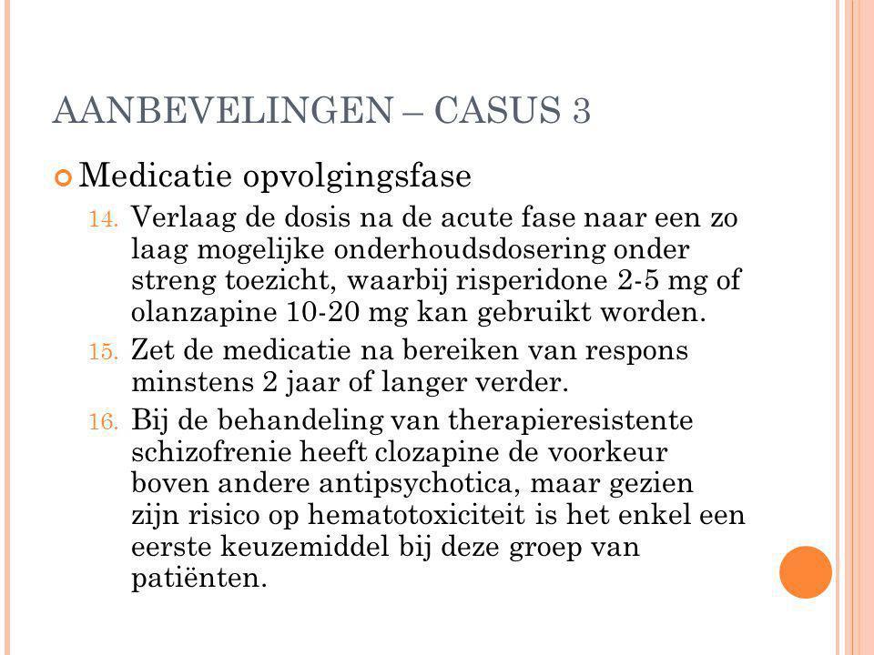 AANBEVELINGEN – CASUS 3 Medicatie opvolgingsfase 14. Verlaag de dosis na de acute fase naar een zo laag mogelijke onderhoudsdosering onder streng toez