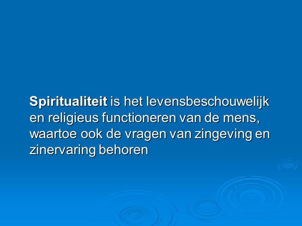 Spiritualiteit is het levensbeschouwelijk en religieus functioneren van de mens, waartoe ook de vragen van zingeving en zinervaring behoren Spirituali