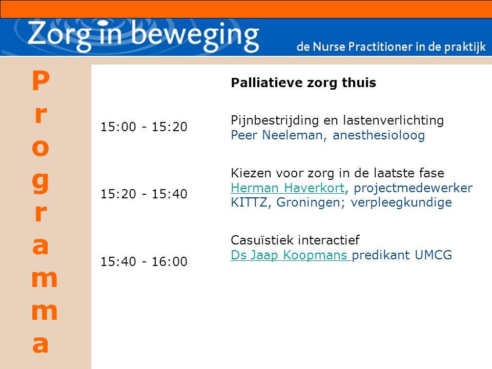 ProgrammaProgramma 15:00 - 15:20 15:20 - 15:40 15:40 - 16:00 Palliatieve zorg thuis Pijnbestrijding en lastenverlichting Peer Neeleman, anesthesioloog