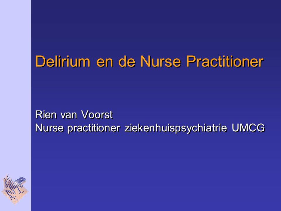 Delirium en de Nurse Practitioner Rien van Voorst Nurse practitioner ziekenhuispsychiatrie UMCG
