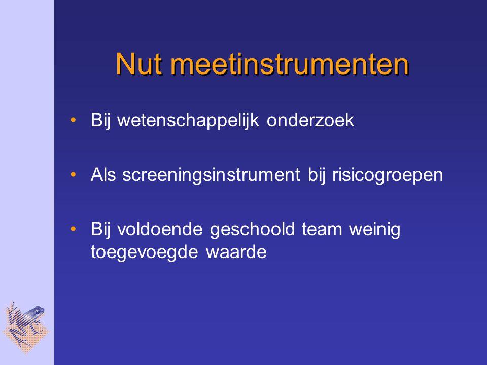 Nut meetinstrumenten Bij wetenschappelijk onderzoek Als screeningsinstrument bij risicogroepen Bij voldoende geschoold team weinig toegevoegde waarde