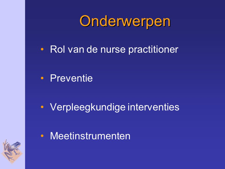 Onderwerpen Rol van de nurse practitioner Preventie Verpleegkundige interventies Meetinstrumenten