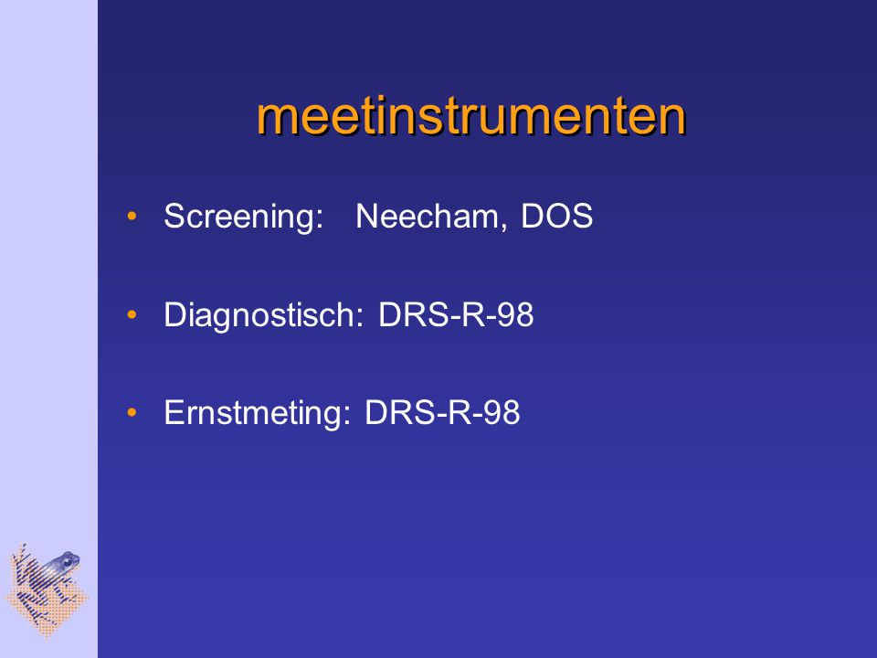 meetinstrumenten Screening: Neecham, DOS Diagnostisch: DRS-R-98 Ernstmeting: DRS-R-98