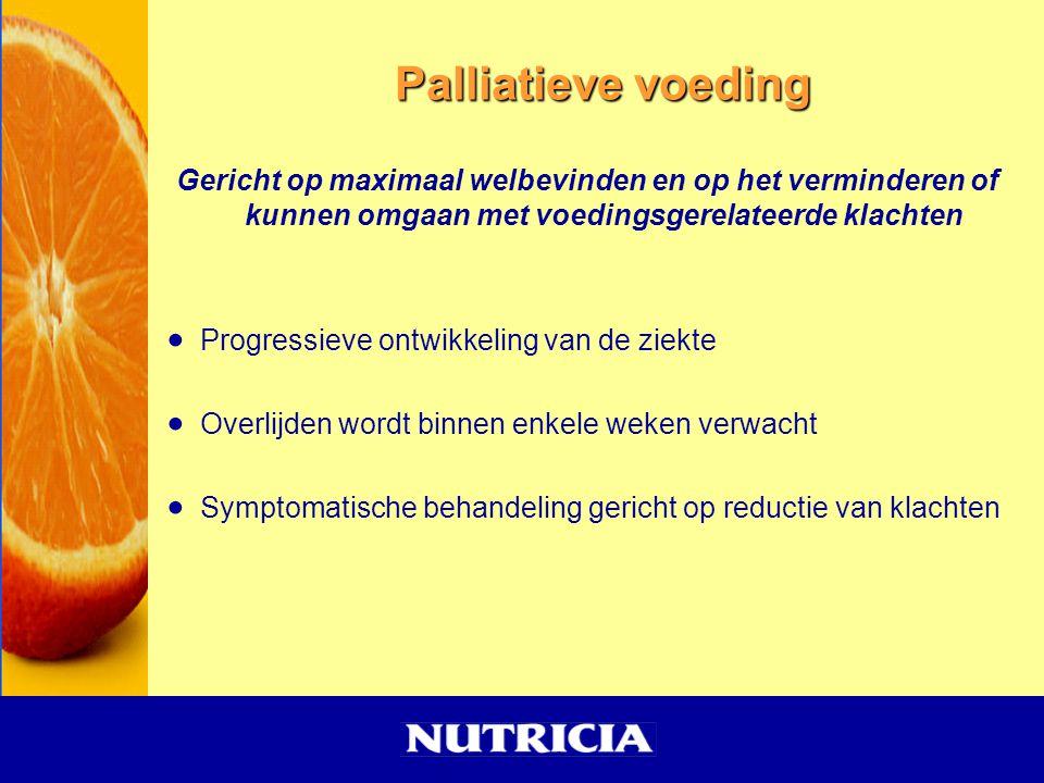Palliatieve voeding Gericht op maximaal welbevinden en op het verminderen of kunnen omgaan met voedingsgerelateerde klachten  Progressieve ontwikkeli