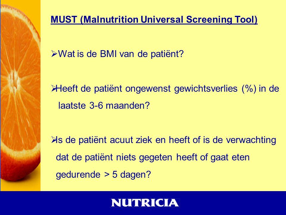 MUST (Malnutrition Universal Screening Tool)  Wat is de BMI van de patiënt?  Heeft de patiënt ongewenst gewichtsverlies (%) in de laatste 3-6 maande